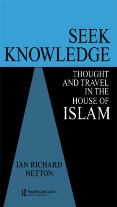 Seek Knowledge: Thought and Travel in the House of Islam, 1st Edition (Hardback) book cover
