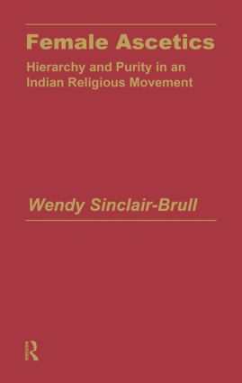 Female Ascetics: Hierarchy and Purity in Indian Religious Movements, 1st Edition (e-Book) book cover