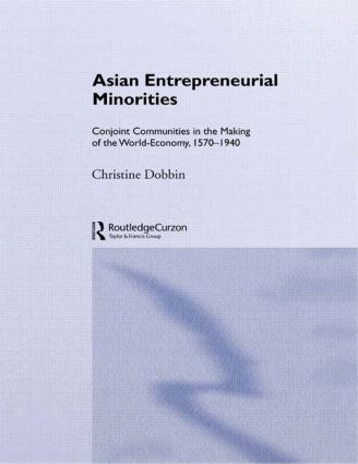 Asian Entreprenuerial Minorities: Conjoint Communities in the Making of the World Economy, 1570-1940, 1st Edition (Paperback) book cover