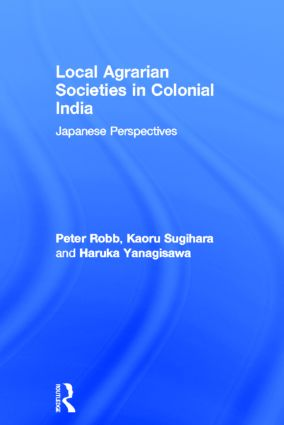 Local Agrarian Societies in Colonial India: Japanese Perspectives (Hardback) book cover