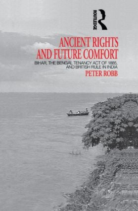 Ancient Rights and Future Comfort: Bihar, the Bengal Tenancy Act of 1885, and British Rule in India, 1st Edition (Hardback) book cover