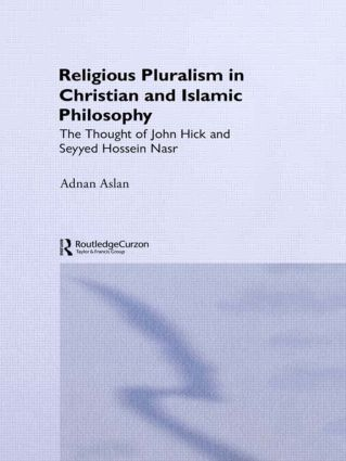 Religious Pluralism in Christian and Islamic Philosophy: The Thought of John Hick and Seyyed Hossein Nasr (Hardback) book cover