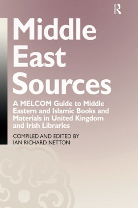 Middle East Sources: A MELCOM Guide to Middle Eastern and Islamic Books and Materials in the United Kingdom and Irish Libraries, 1st Edition (Hardback) book cover