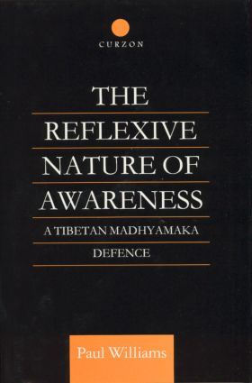 The Reflexive Nature of Awareness: A Tibetan Madhyamaka Defence book cover