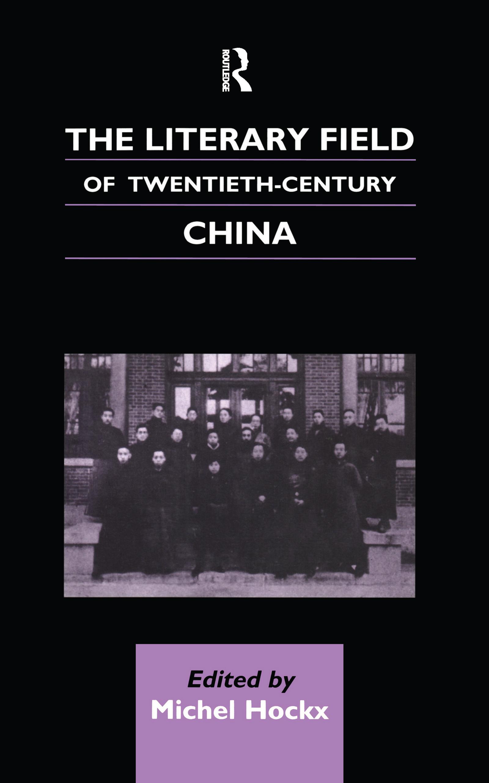 The Literary Field of Twentieth Century China: 1st Edition (Hardback) book cover