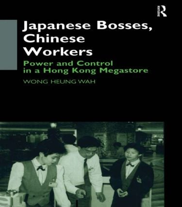 Japanese Bosses, Chinese Workers: Power and Control in a Hongkong Megastore, 1st Edition (Paperback) book cover