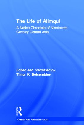 The Life of Alimqul: A Native Chronicle of Nineteenth Century Central Asia (Hardback) book cover