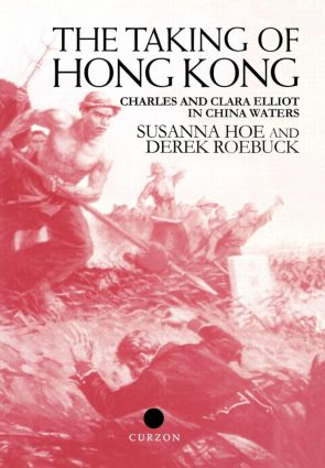 The Taking of Hong Kong: Charles and Clara Elliot in China Waters, 1st Edition (Hardback) book cover