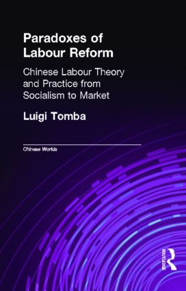 Paradoxes of Labour Reform: Chinese Labour Theory and Practice from Socialism to Market (Hardback) book cover