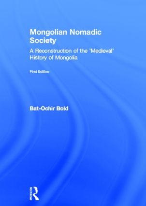 Mongolian Nomadic Society: A Reconstruction of the 'Medieval' History of Mongolia, 1st Edition (Hardback) book cover