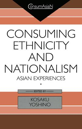 Consuming Ethnicity and Nationalism: Asian Experiences, 1st Edition (Hardback) book cover