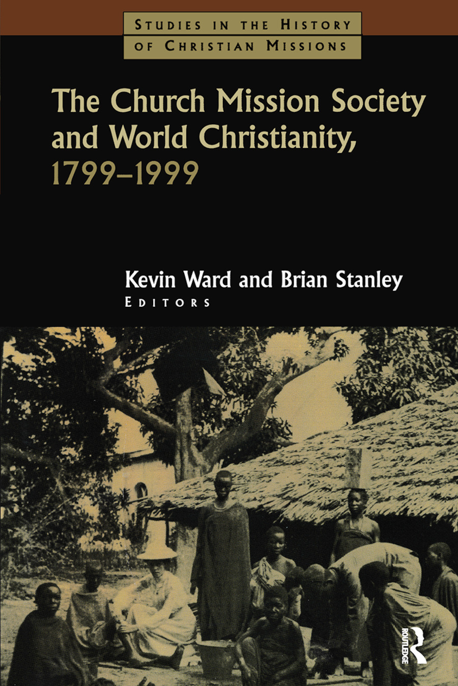 The Church Mission Society and World Christianity, 1799-1999