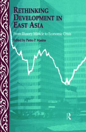 Rethinking Development in East Asia: From Illusory Miracle to Economic Crisis (Hardback) book cover