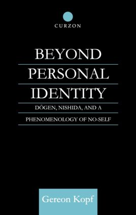 Beyond Personal Identity: Dogen, Nishida, and a Phenomenology of No-Self (Hardback) book cover