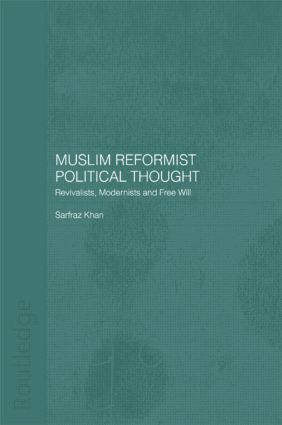 Muslim Reformist Political Thought: Revivalists, Modernists and Free Will book cover