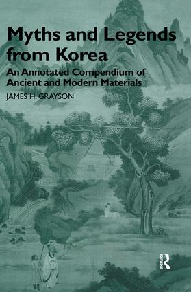 Myths and Legends from Korea: An Annotated Compendium of Ancient and Modern Materials, 1st Edition (Hardback) book cover
