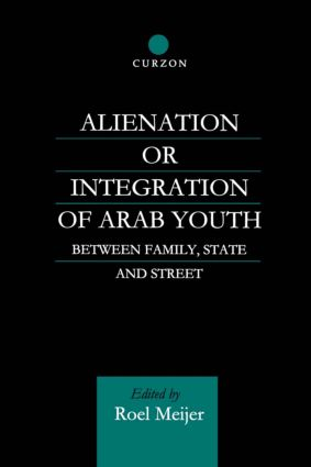 Alienation or Integration of Arab Youth: Between Family, State and Street, 1st Edition (Paperback) book cover