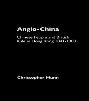 Anglo-China: Chinese People and British Rule in Hong Kong, 1841-1880 book cover