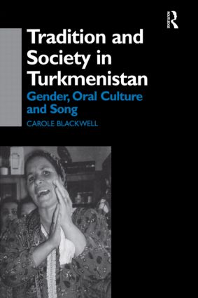 Tradition and Society in Turkmenistan: Gender, Oral Culture and Song book cover