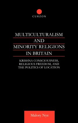 Multiculturalism and Minority Religions in Britain: Krishna Consciousness, Religious Freedom and the Politics of Location (Hardback) book cover