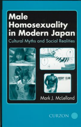 Male Homosexuality in Modern Japan: Cultural Myths and Social Realities (Paperback) book cover
