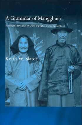 A Grammar of Mangghuer: A Mongolic Language of China's Qinghai-Gansu Sprachbund (Hardback) book cover
