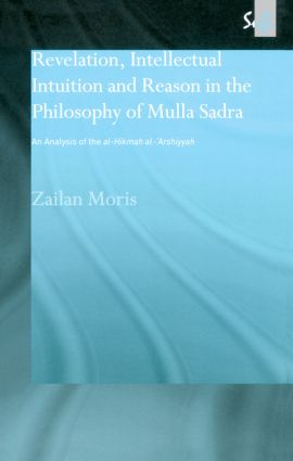 Revelation, Intellectual Intuition and Reason in the Philosophy of Mulla Sadra: An Analysis of the al-hikmah al-'arshiyyah, 1st Edition (Paperback) book cover