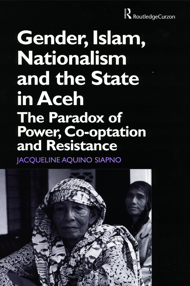 Gender, Islam, Nationalism and the State in Aceh: The Paradox of Power, Co-optation and Resistance, 1st Edition (Hardback) book cover