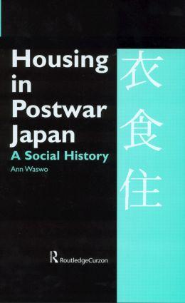Housing in Postwar Japan - A Social History: 1st Edition (Hardback) book cover