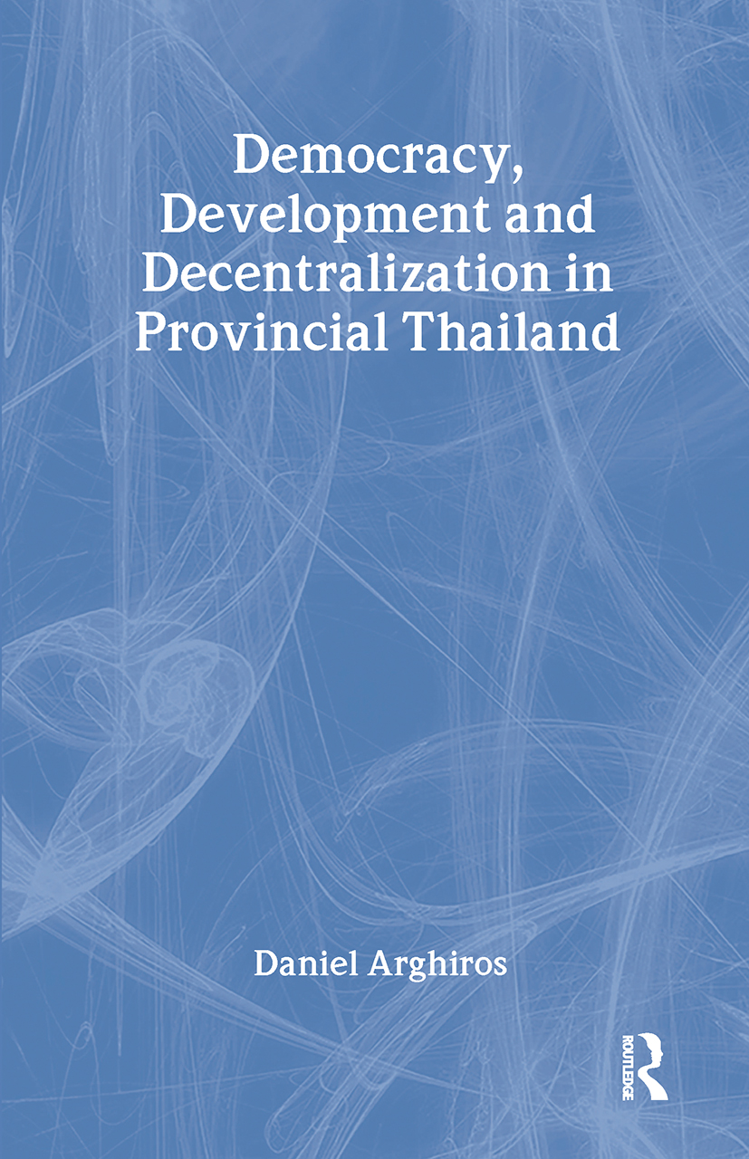 Democracy, Development and Decentralization in Provincial Thailand: 1st Edition (Paperback) book cover