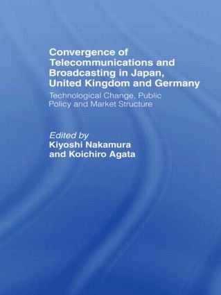 Convergence of Telecommunications and Broadcasting in Japan, United Kingdom and Germany: Technological Change, Public Policy and Market Structure, 1st Edition (Hardback) book cover