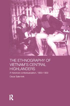 The Ethnography of Vietnam's Central Highlanders: A Historical Contextualization 1850-1990 book cover