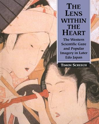 The Lens Within the Heart: The Western Scientific Gaze and Popular Imagery in Later Edo Japan book cover