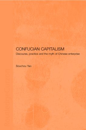 Confucian Capitalism: Discourse, Practice and the Myth of Chinese Enterprise book cover