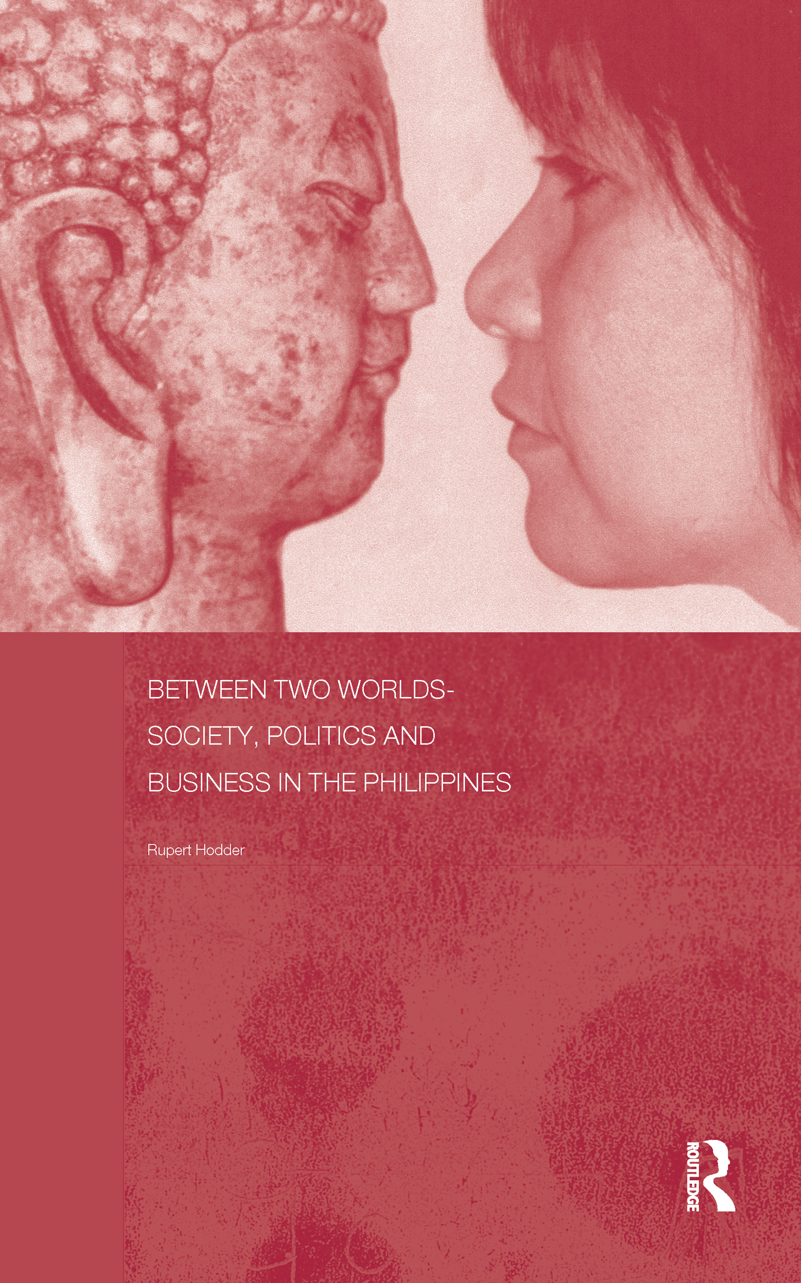 Between Two Worlds - Society, Politics, and Business in the Philippines: 1st Edition (e-Book) book cover