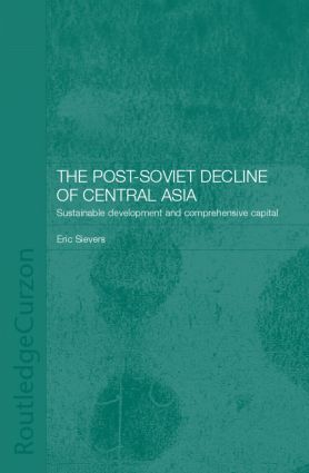 The Post-Soviet Decline of Central Asia: Sustainable Development and Comprehensive Capital (Hardback) book cover