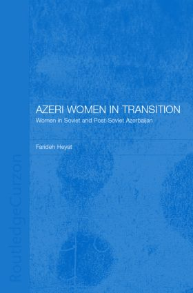 Azeri Women in Transition: Women in Soviet and Post-Soviet Azerbaijan book cover