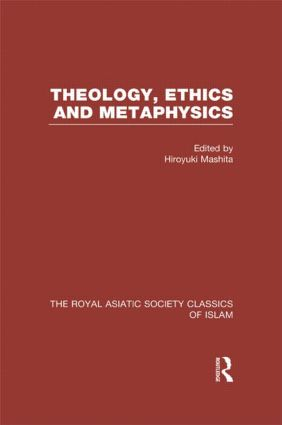 Theology, Ethics and Metaphysics: Royal Asiatic Society Classics of Islam, 1st Edition (Hardback) book cover