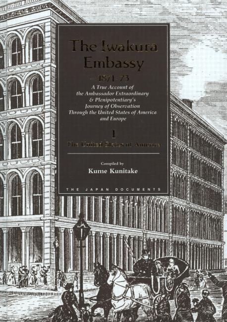The Iwakura Embassy, 1871-1873: A True Account of the Ambassador Extraordinary and Plenipotentiary's Journey of Observation through the United States of America and Europe, 1st Edition (Hardback) book cover