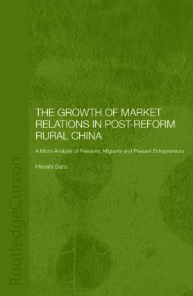 The Growth of Market Relations in Post-Reform Rural China: A Micro-Analysis of Peasants, Migrants and Peasant Entrepeneurs (Hardback) book cover