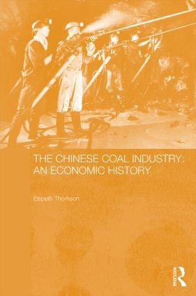 The Chinese Coal Industry: An Economic History (Hardback) book cover