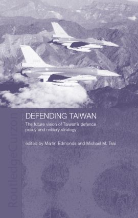 Defending Taiwan: The Future Vision of Taiwan's Defence Policy and Military Strategy (Hardback) book cover