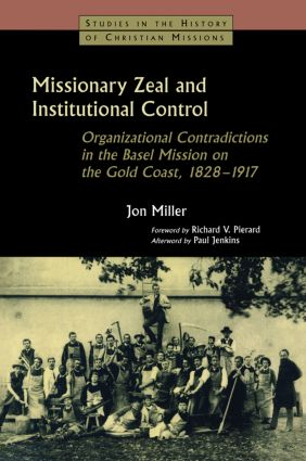 Missionary Zeal and Institutional Control: Organizational Contradictions in the Basel Mission on the Gold Coast 1828-1917, 1st Edition (Paperback) book cover