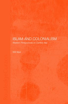 Islam and Colonialism: Western Perspectives on Soviet Asia (Hardback) book cover