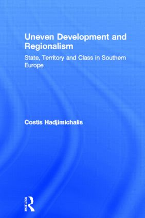Uneven Development and Regionalism: State, Territory and Class in Southern Europe, 1st Edition (Hardback) book cover