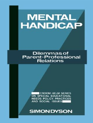 Mental Handicap: Dilemmas of Parent-Professional Relations, 1st Edition (Paperback) book cover