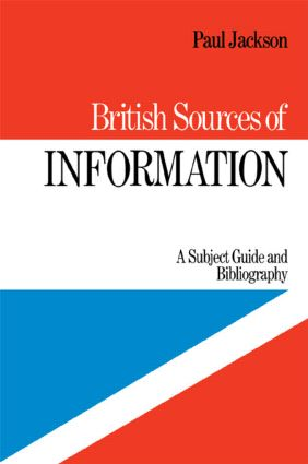 British Sources of Information: A Subject Guide and Bibliography, 1st Edition (Hardback) book cover