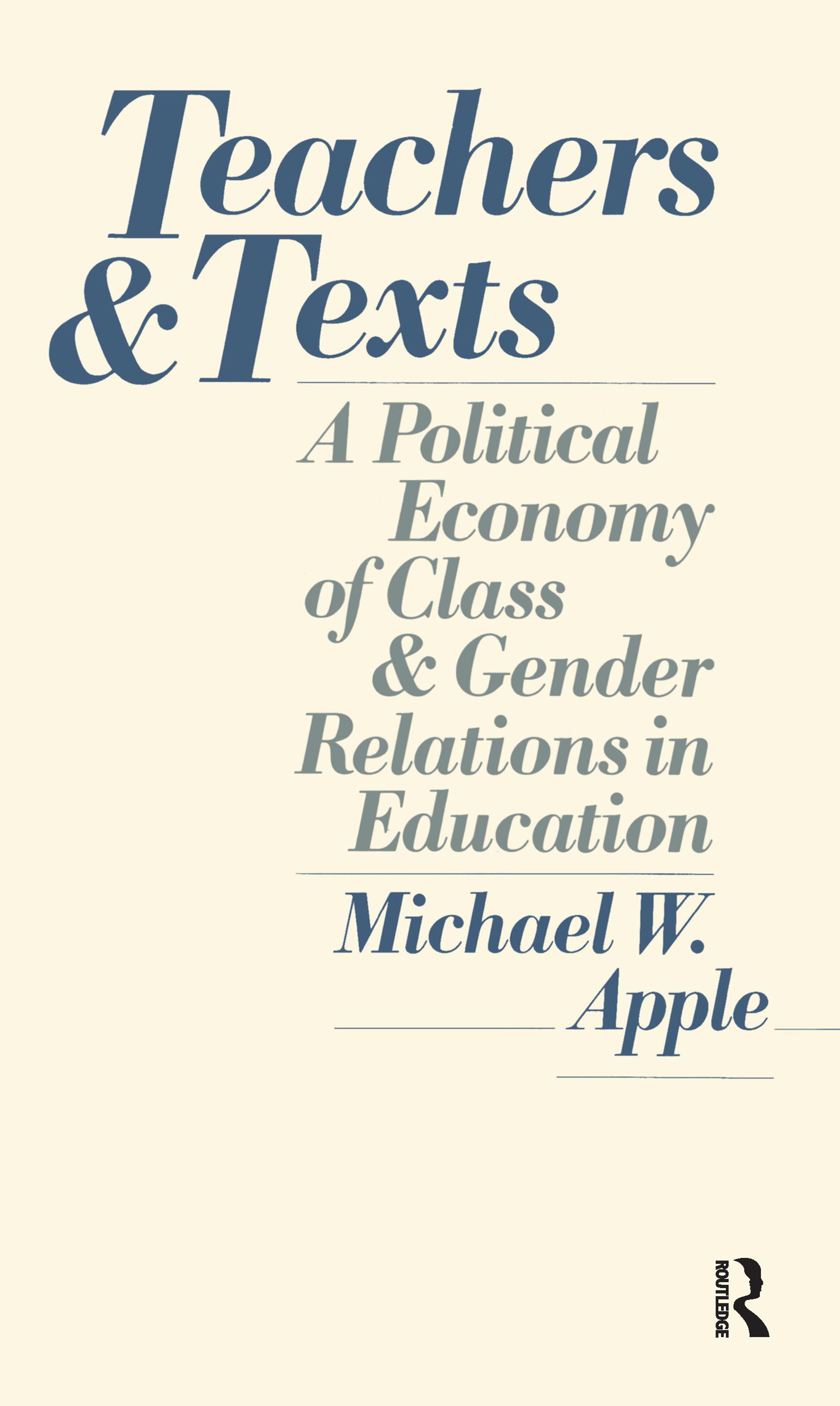 Teachers and Texts: A Political Economy of Class and Gender Relations in Education, 1st Edition (Hardback) book cover