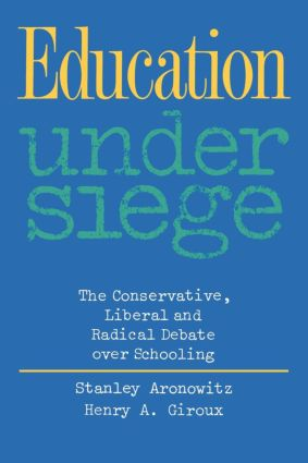Education Under Siege: The Conservative, Liberal and Radical Debate over Schooling, 1st Edition (Paperback) book cover