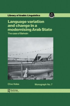 Language Variation And Change In A Modernising Arab State: The Case Of Bahrain: 1st Edition (Hardback) book cover